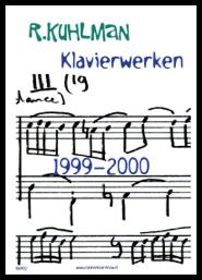 R.Kuhlman Klavierwerken 1999-2000